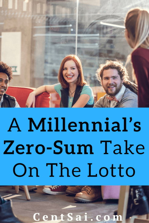 A Millennial's Zero-Sum Take On The Lotto. Well, that's not entirely true. Apparently about five million people buy a lottery ticket every day. But that is five million people that I've never met, because none of my friends take any of that seriously.