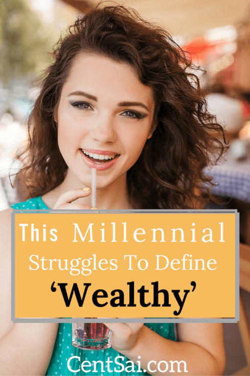 This Millennial Struggles to Define'Wealthy'. I no longer have a clear perspective on what it means to be wealthy, or the extent to which you must be lacking to be considered poor.