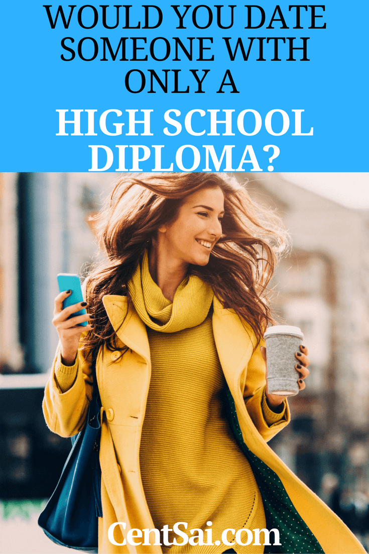 "How does educational attainment play into dating in 2017? Would You Date Someone With Only A High School Diploma? When you're dating in 2016, the question is, ""Do you want a college-educated person with a ton of debt? Or a person with a high school diploma, no debt, and a steady job?"""