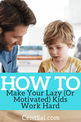 How To Make Your Lazy (Or Motivated) Kids Work Hard