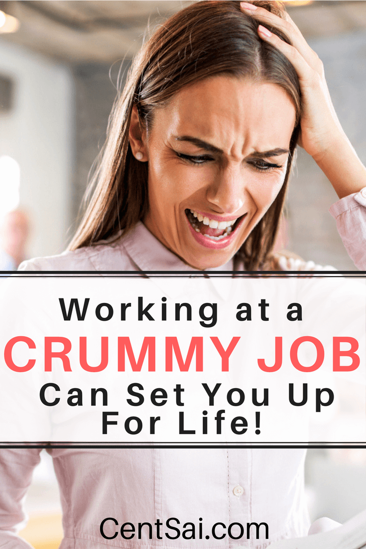 A terrible job can become a motivator to find something better while you're trying to figure out what you want to do with your life.