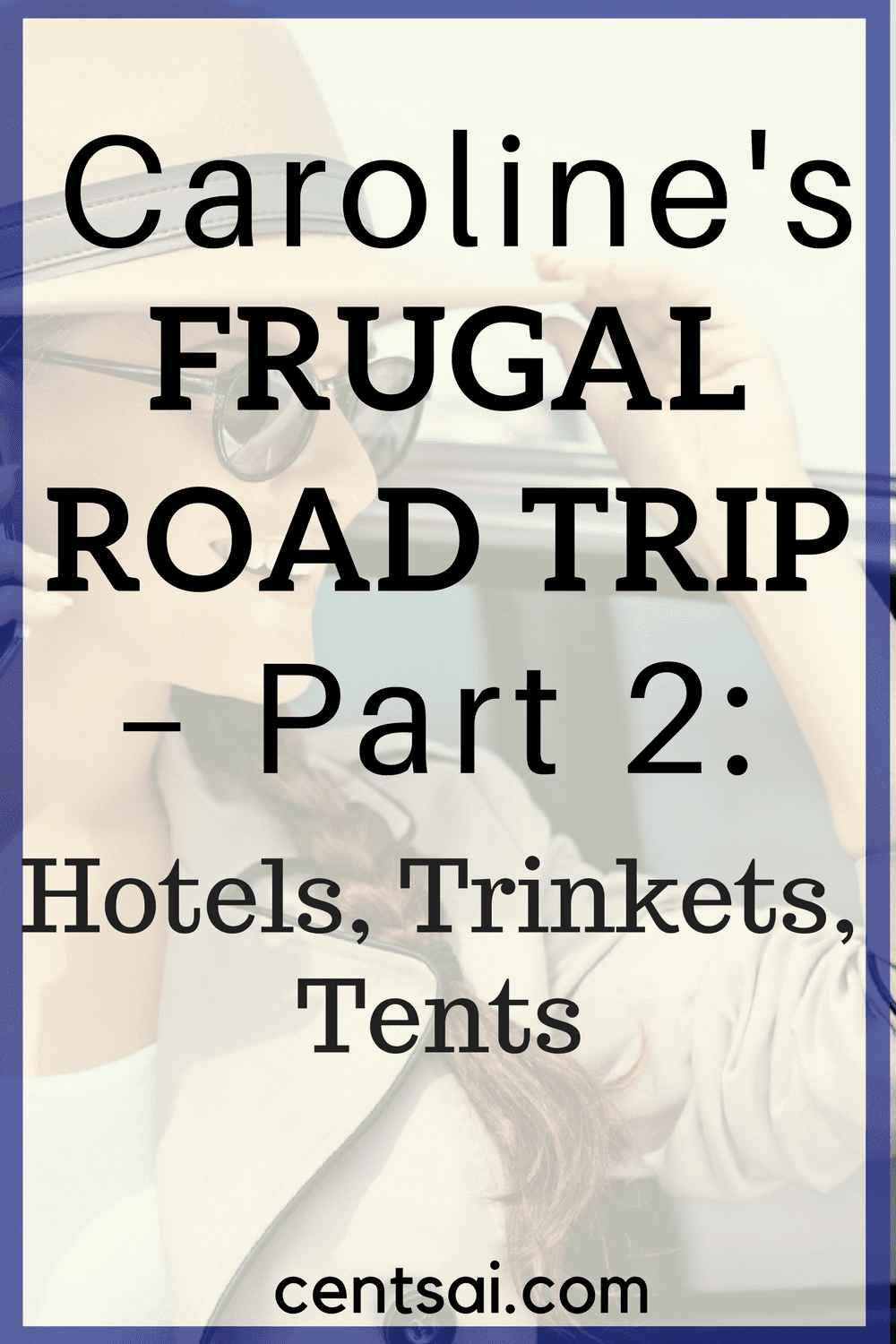 Caroline's Frugal Road Trip – Part 2: Hotels, Trinkets, Tents. These are all good tips on how to have a frugal travel without breaking your bank!