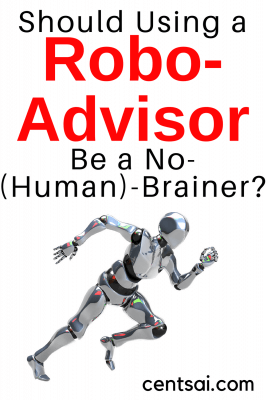 Should Using a Robo-Advisor Be a No-(Human)-Brainer? Robots are squeezing themselves into the world of wealth management, traditionally dominated by human advisors. But they're still far from perfect.