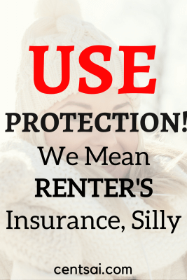 Use Protection! We Mean Renter's Insurance, Silly. Don't get complacent – if an emergency occurs, landlord's insurance won't protect you if the worst happens.