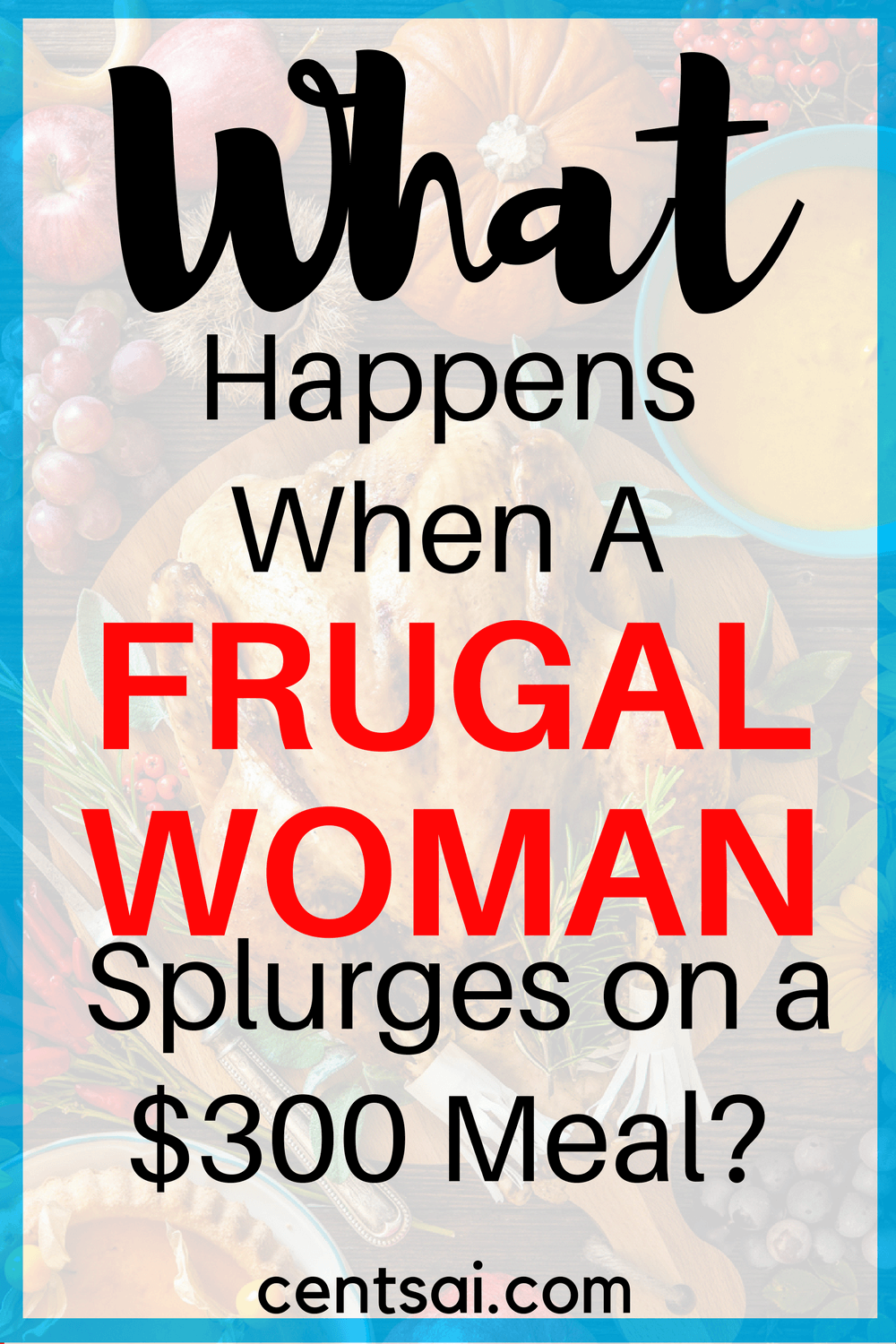 What Happens When A Frugal Woman Splurges on a $300 Meal?