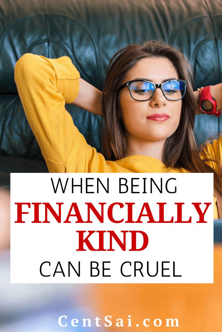 When Being Financially Kind Can Be Cruel