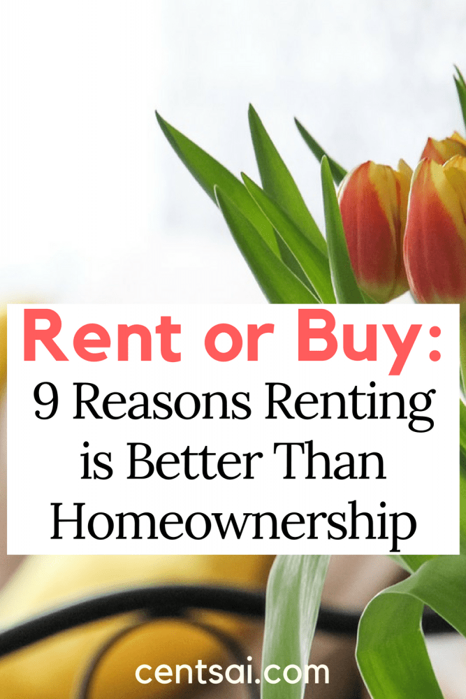 Rent or Buy: 9 Reasons Renting is Better Than Homeownership