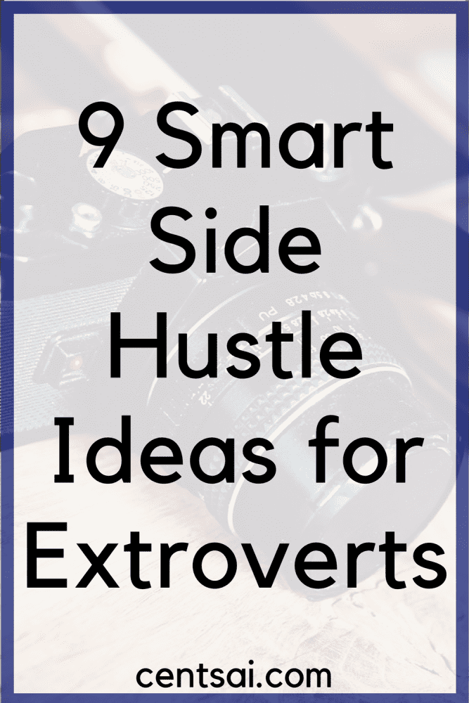 9 Smart Side Hustle Ideas for Extroverts. If you like people and are blessed with an outgoing personality, why not use this advantage to make some cash through a side hustle?