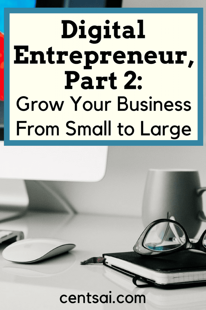 Digital Entrepreneur, Part 2: Grow Your Business From Small to Large. Got your business of the ground, but want to grow your business to something larger? Experts and veteran entrepreneurs have advice for you.