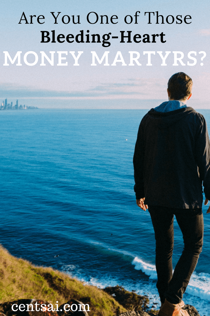 "Are You One of Those Bleeding-Heart Money Martyrs? The saying goes, ""Money can't buy happiness, but neither can being broke."" All the more reason that money martyrs need a reality check."