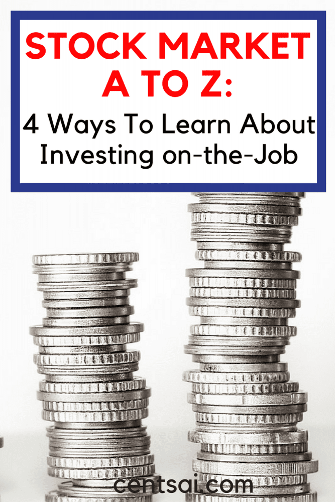 Stock Market A to Z: 4 Ways to Learn About Investing on-the-Job. Beginner investing can be confusing, and the truth is, you never stop learning. Here are four ways to learn about investing while on the job!