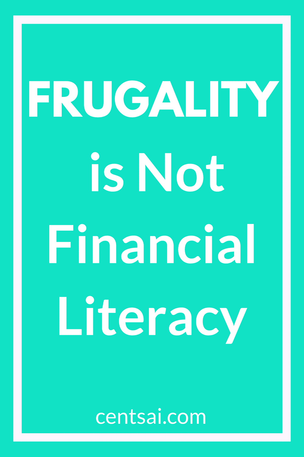 Frugality is Not Financial Literacy. Yes, it's right! Many people seem to think that financial literacy means learning to lead a frugal lifestyle. But this is far from the truth. #frugality #frugal #financialliteracy
