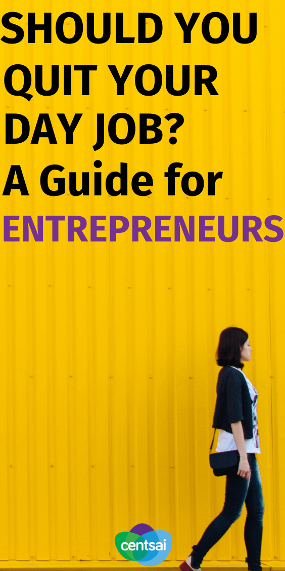 Ever wondered whether you should quit your day job and become a full-time entrepreneur? You're not alone. Check out the pros and cons of taking the leap. #entrepreneur #CentSai #job #careerchange #tips