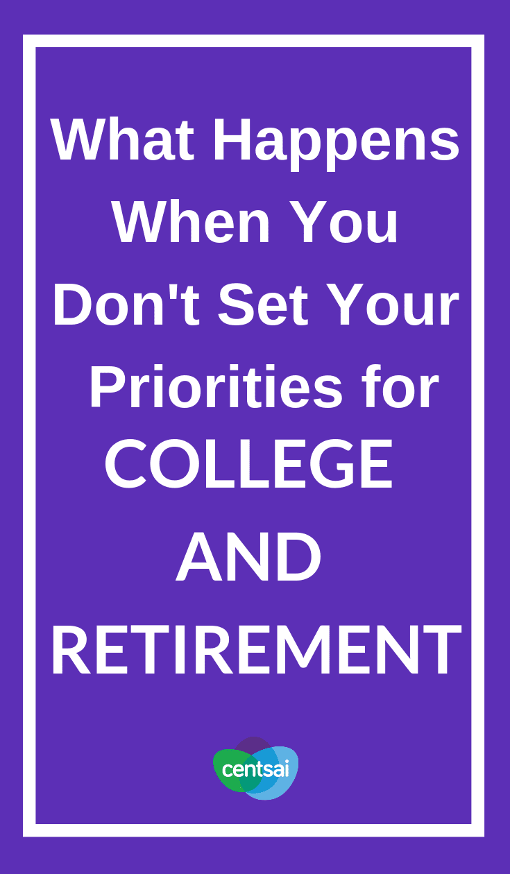 What Happens When You Don't Set Your Priorities for College and Retirement. So you want your kid to get a good education, but you also want to retire someday. Learn how to prioritize saving for college and retirement. #retirement #savingforcollege #priorities #college