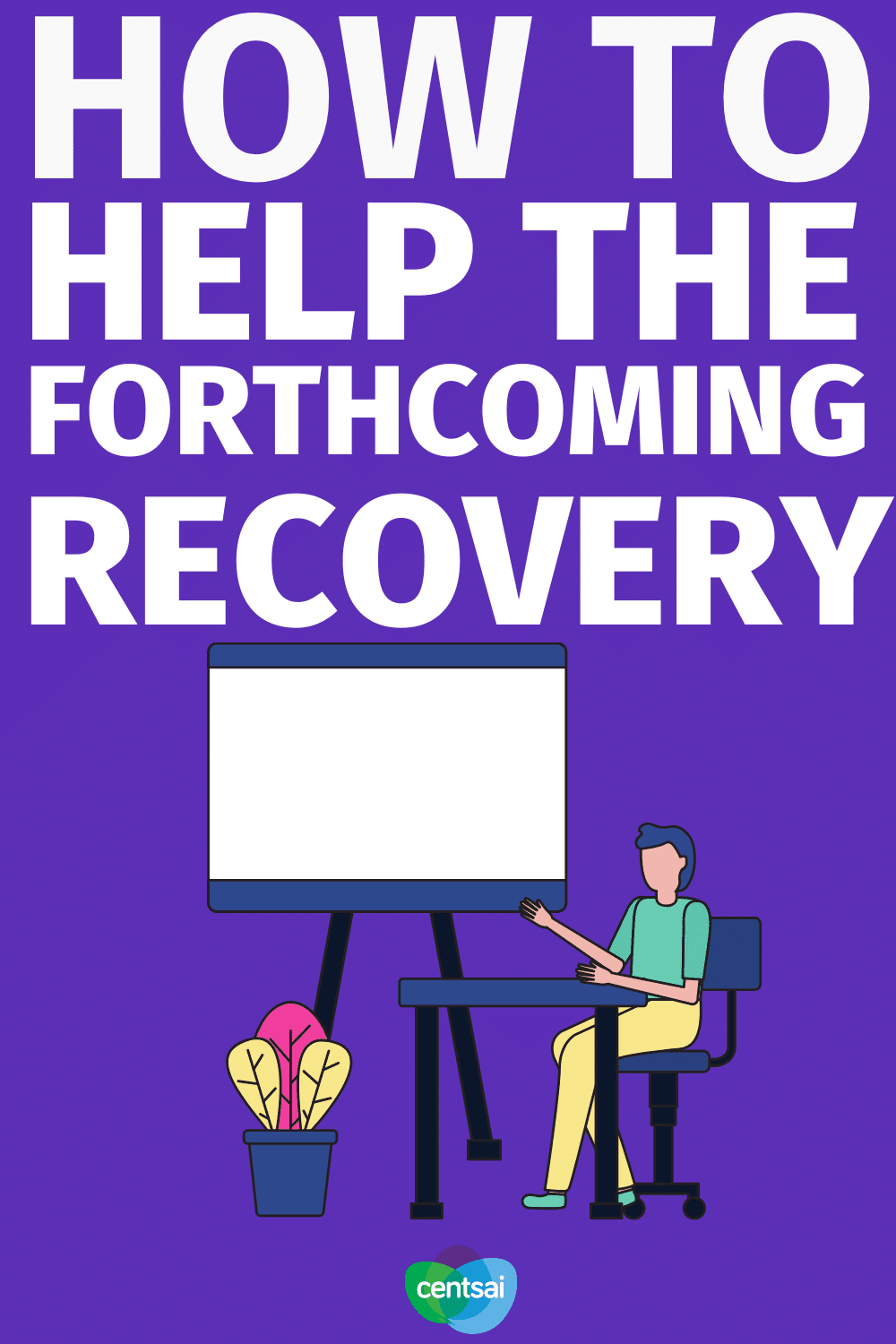 How to Help the Forthcoming Recovery