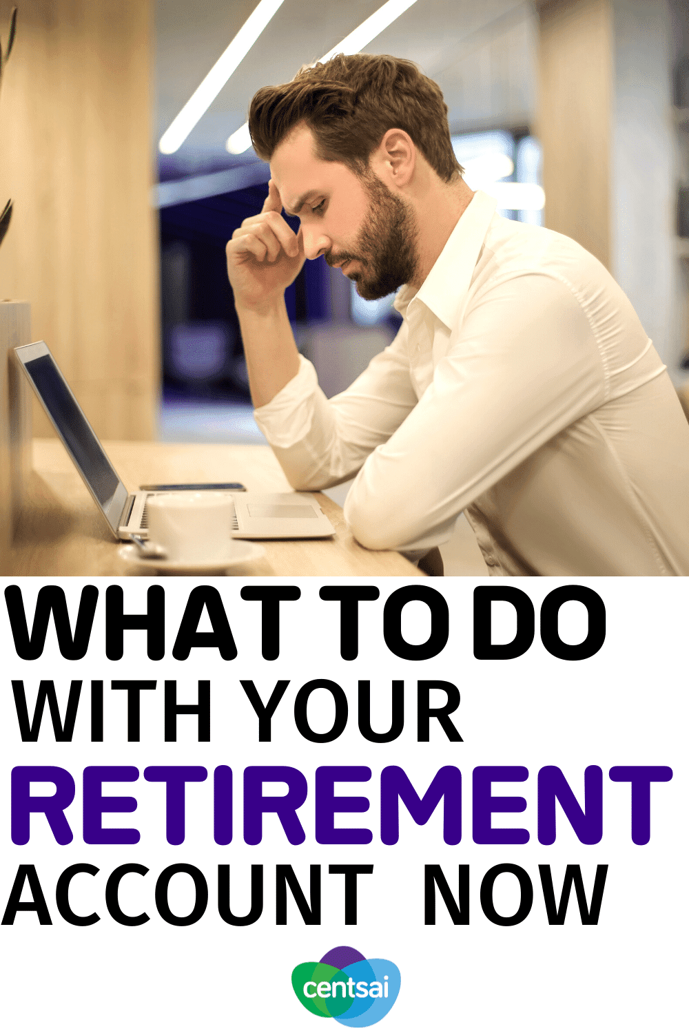 What to Do With Your Retirement Account Now