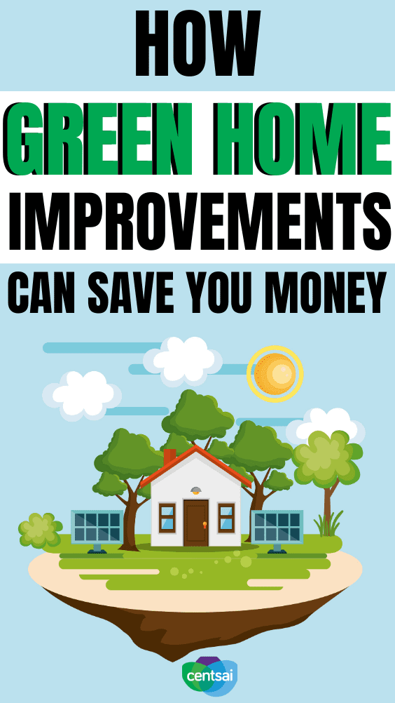 How Green Home Improvements Can Save You Money. Looking to save some green while giving back to the planet? Consider making any one of these six green home improvements to your property. #CentSai #costofliving #savingmoneytips #personalfinance