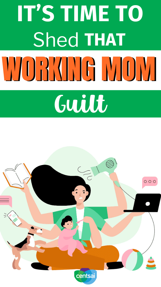 It's Time to Shed That Working Mom Guilt. Many working moms feel guilt over not spending more time with their kids, but should they? Learn why and how to stop feeling so bad about it. #CentSai #family #workingmom #moneymatters