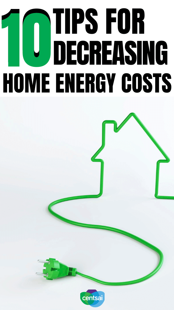 10 Tips for Decreasing Home Energy Costs. A major expense in most household budgets is utilities (e.g., electricity, gas, water and sewer, landline and cell phone, and internet/cable). The highest utility cost is typically heating and cooling.  #CentSai #costofliving #moneytalk #frugaltips