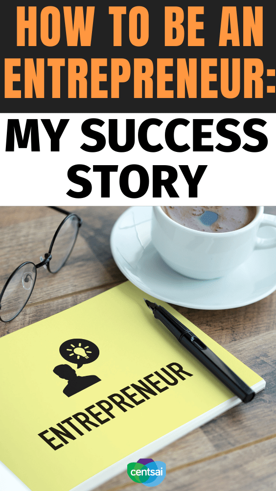 How to Be an Entrepreneur: My Success Story. One man shares how to be an entrepreneur based on his success in starting a financial-planning business in upstate New York. #CentSai #entrepreneur ideas #entrepreneurtips #entrepreneurinspiration