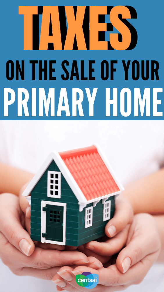 Taxes on the Sale of Your Primary Home. Don't be tripped up by taxes when you're selling your home. Here's everything you need to know to handle capital gains taxes. #CentSai #taxes #realestate