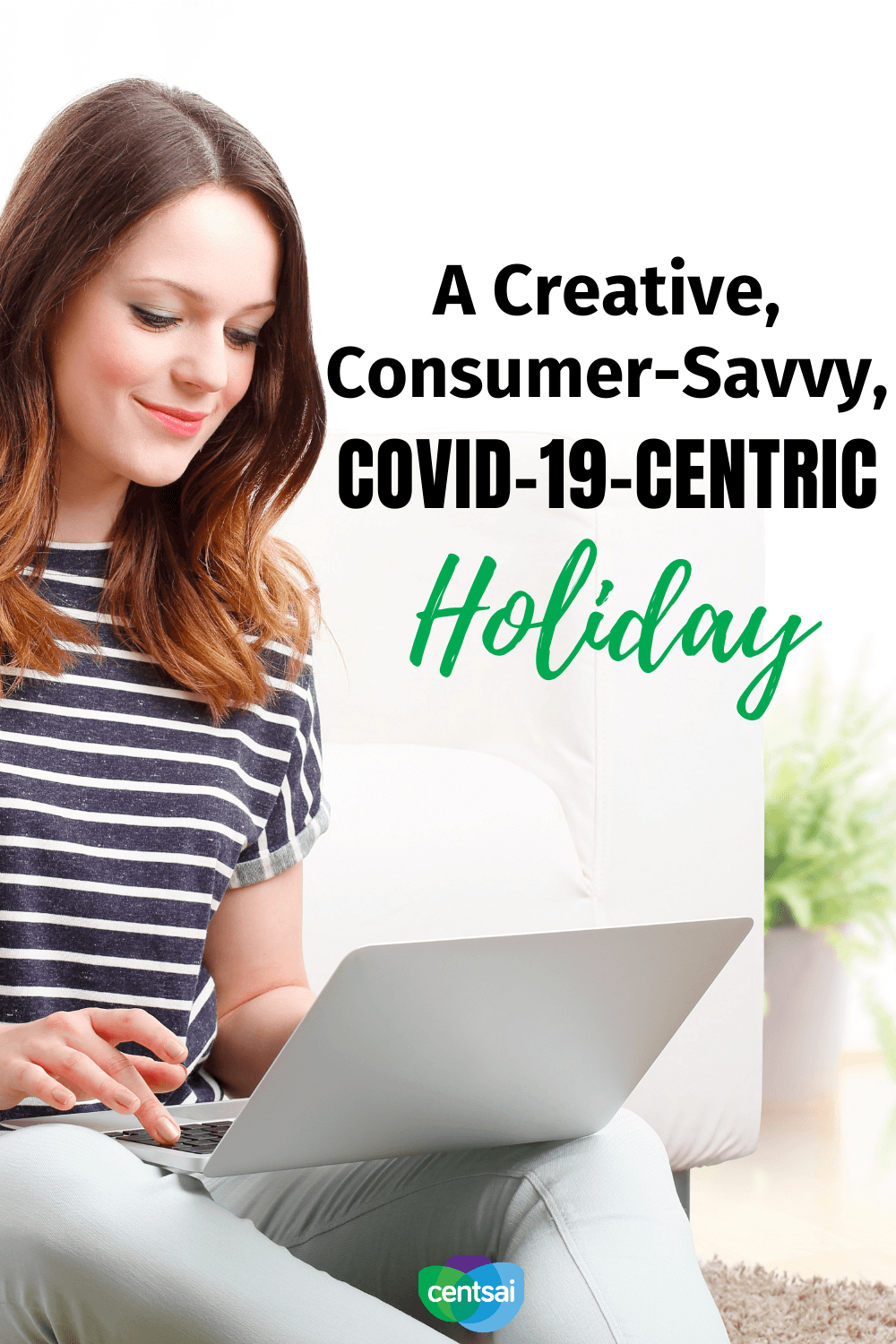 A Creative, Consumer-Savvy, COVID-19-Centric Holiday. Maintain your personal well-being (both financially and otherwise) with these 12 recommendations for your COVID-19 holiday planning. #CentSai #financialplanning #personalfinancetips #frugality